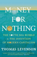Money for Nothing - The South Sea Bubble and the Invention of Modern Capitalism