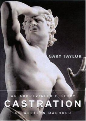 Castration - An Abbreviated History of Western Manhood