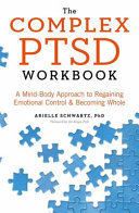 Complex PTSD Workbook - A Mind-Body Approach to Regaining Emotional Control and Becoming Whole