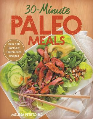 30-Minute Paleo Meals: Over 100 Quick-Fix, Gluten-Free Recipes