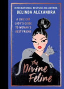 The Divine Feline: A Chic Cat Lady's Guide to Woman's Best Friend