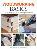 Woodworking Basics - The Principles and Skills of Good Carpentry