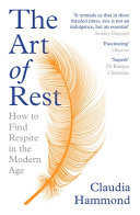 The Art of Rest - How to Find Respite in the Modern Age