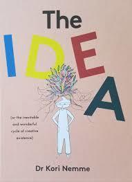 The Idea - Or the Inevitable and Wonderful Transformative Cycle of Creative Existence)