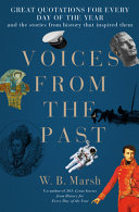 Voices from the Past - A Year of Great Quotations - and the Stories from History That Inspired Them
