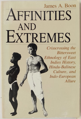 Affinities and Extremes - Crisscrossing the Bittersweet Ethnology of East Indies History, Hindu-Balinese Culture, and Indo-European Allure