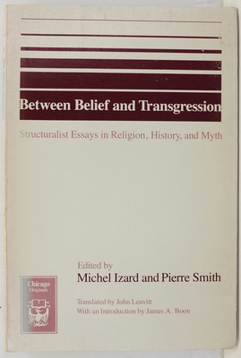 Between Belief and Transgression - Structuralist Essays in Religion, History and Myth