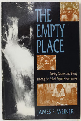 The Empty Place - Poetry, Space, and Being among the Foi of Papua New Guinea