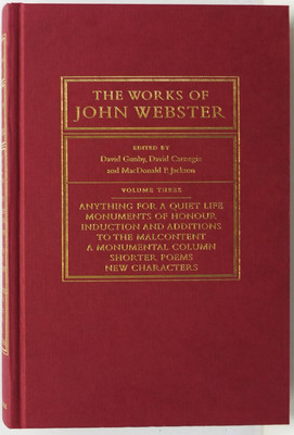 The Works of John Webster - An Old-Spelling Critical Edition Volume Three