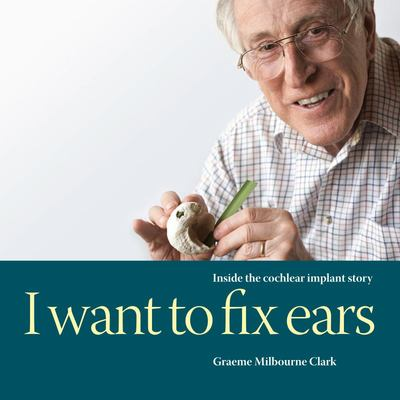 I Want to Fix Ears - Inside the Cochlear Implant Story