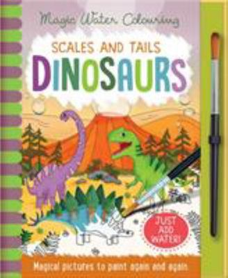 Scales and Tails: Dinosaurs (Magic Water Colouring)