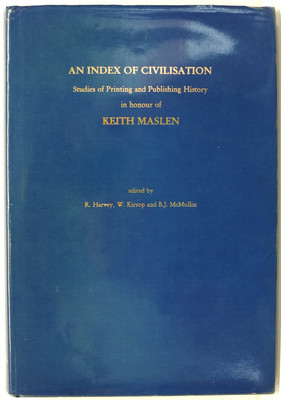 An Index of Civilisation - Studies of Printing and Publishing History in Honour of Keith Maslen