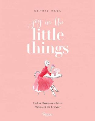 Joy in the Little Things - Finding Happiness in Style, Home, and the Everyday