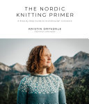 The Nordic Knitting Primer - A Step-By-Step Guide to Scandinavian Colorwork