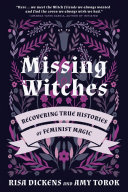 Missing Witches - Recovering True Histories of Feminist Magic