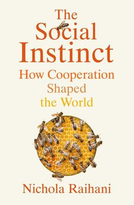 The Social Instinct - How Cooperation Shaped the World
