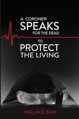 A Coroner Speaks for The Dead to Protect The Living
