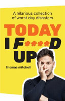 Today I F****d Up: a Hilarious Collection of Worst Day Disasters
