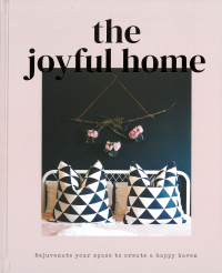 The Joyful Home - Rejuvenate Your Space to Create a Tranquil Haven