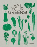 Eat Your Greens! - 22 Ways to Cook a Carrot, Brussels Sprouts and 788 Other Delicious Ways to Save the Planet