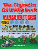 The Gigantic Activity Book for Minecrafters - Over 200 Activities--Puzzles, Mazes, Dot-To-Dot, Word Search, Spot the Difference, Crosswords, Sudoku, Drawing Pages, and More!