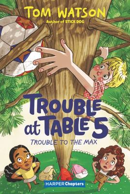 Trouble at Table 5 #5: Trouble to the Max