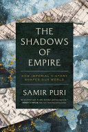 The Shadows of Empire - How Imperial History Shapes Our World