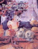 An Introduction to Painting Still Life - Themes * Composition * Background * Light * Colour