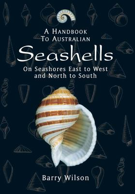 A Handbook to Australian Seashells: On Seashores East to West and North to South