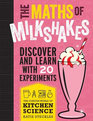 The Maths of Milkshakes - Discover and Learn with 20 Experiments