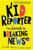 Kid Reporter: The Secret to Breaking News