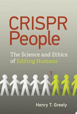 CRISPR People - The Science and Ethics of Editing Humans