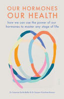 Our Hormones, Our Health: How We Can Use the Power of Our Hormones to Master Any Stage of Life