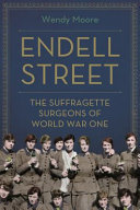 Endell Street - The Suffragette Surgeons of World War One