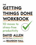 The Getting Things Done Workbook - 10 Moves to Stress-Free Productivity