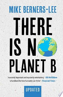 There Is No Planet B - A Handbook for the Make or Break Years