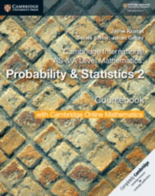 Cambridge International AS and a Level Mathematics: Probability and Statistics 2 Coursebook with Cambridge Online Mathematics (2 Years)
