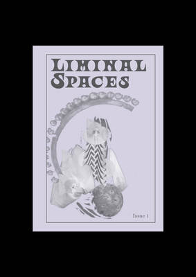 Liminal Spaces Issue 1