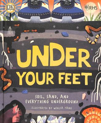 Under Your Feet: Soil, Sand and Everything Underground (Royal Horticultural Society)