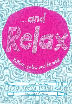 ...And Relax: Pattern, Colour and be Well