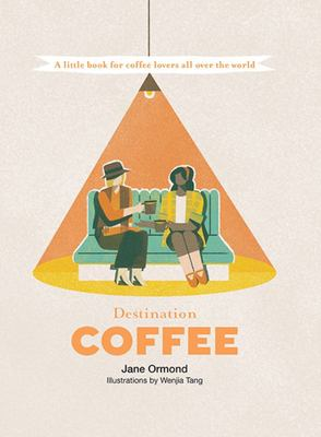 Destination Coffee: A Little Book for Coffee Lovers All Over the World