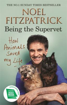 How Animals Saved My Life: Being the Supervet