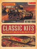 Classic Kits : Collecting the Greatest Model Kits in the World from Airfix to Tamiya