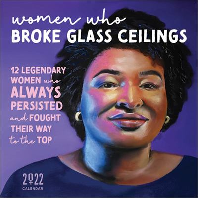 2022 Women Who Broke Glass Ceilings Wall Calendar - 12 Legendary Women Who Always Persisted and Fought Their Way to the Top