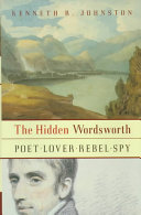 The Hidden Wordsworth - Poet, Lover, Rebel, Spy