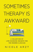 Sometimes Therapy Is Awkward - A Collection of Life-Changing Insights for the Modern Clinician
