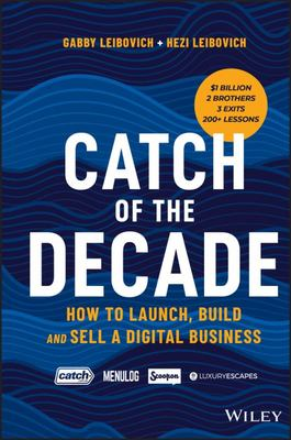 Catch of the Decade - How to Launch, Build and Sell a Digital Business