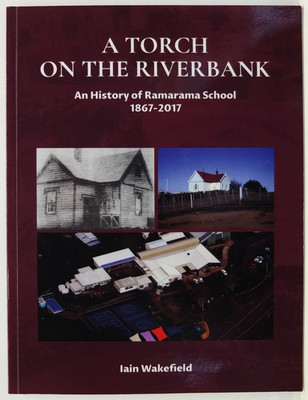 A Torch on the Riverbank - An History of Ramarama School 1867-2017