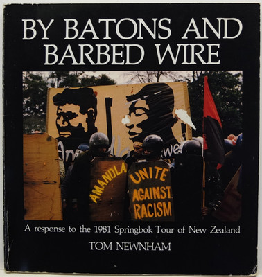 By Batons and Barbed Wire - A response to the 1981 Springbok Tour of New Zealand