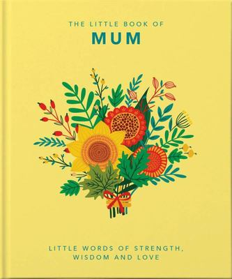 The Little Book of Mum: Little Words of Strength, Wisdom and Love